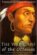 The War Chief of the Ottawas ebook by Thomas Guthrie Marquis