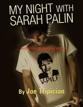 MY NIGHT WITH SARAH PALIN … and other disturbing stories ebook by Joe Tripician