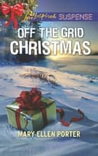 Off The Grid Christmas (Mills & Boon Love Inspired Suspense) ekitaplar by Mary Ellen Porter