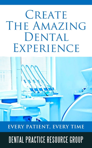 Creating The Amazing Dental Visit: Every Patient, Every Visit ebook by Dental Practice Resource Group