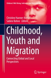 Childhood, Youth and Migration - Connecting Global and Local Perspectives ebook by Christine Hunner-Kreisel,Sabine Bohne