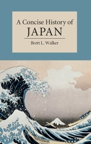 A Concise History of Japan ebook by Brett L. Walker