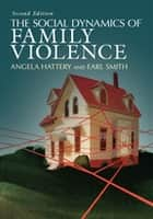 The Social Dynamics of Family Violence ebook by Angela Hattery