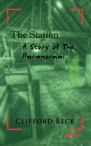 The Station - A Story of the Paranormal ebook by Clifford Beck
