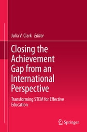 Closing the Achievement Gap from an International Perspective - Transforming STEM for Effective Education ebook by Julia V Clark