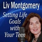 Setting Life Goals with Your Teen - Living By Design audiobook by Made for Success, Made for Success