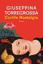Cortile Nostalgia ebook by Giuseppina Torregrossa