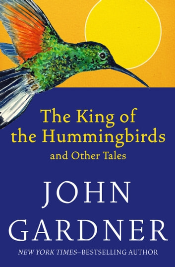 The King of the Hummingbirds - and Other Tales ebook by John Gardner