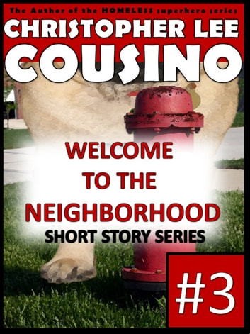 Welcome to the Neighborhood #3 ebook by Christopher Lee Cousino