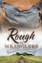 Rough in Wranglers ebook by BA Tortuga