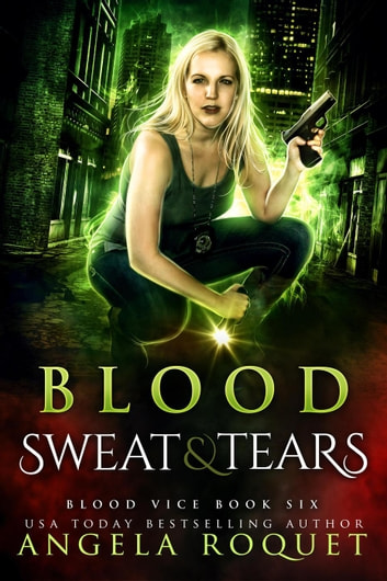 Blood, Sweat, and Tears - Blood Vice, #6 ebook by Angela Roquet
