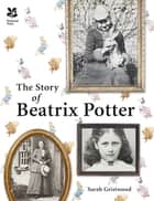 The Story of Beatrix Potter ebook by Sarah Gristwood