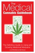 The Medical Cannabis Guidebook - The Definitive Guide to Using and Growing Medicinal Marijuana ebook by Mel Thomas, Jeff Ditchfield