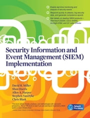 Security Information and Event Management (SIEM) Implementation ebook by David Miller,Zachary Payton,Allen Harper,Chris Blask,Stephen VanDyke