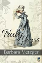 Truly Yours ebook by Barbara Meztger