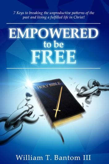 Empowered to Be Free ebook by William T. Bantom III
