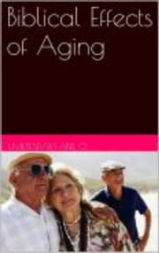Biblical Effects of Aging ebook by UVIETESIVWI ABEL O