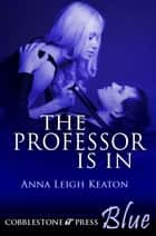 The Professor Is In ebook by Anna Leigh Keaton