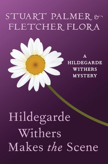 Hildegarde Withers Makes the Scene ebook by Stuart Palmer