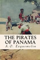 The Pirates of Panama ebook by A.O. Exquemelin