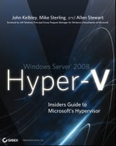 Windows Server 2008 Hyper-V - Insiders Guide to Microsoft's Hypervisor ebook by John Kelbley,Mike Sterling,Allen Stewart