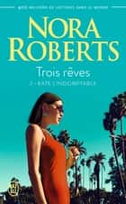 Trois rêves (Tome 2) - Kate l'indomptable ebook by Nora Roberts, Pascale Haas