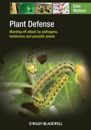 Plant Defense - Warding off attack by pathogens, herbivores and parasitic plants ebook by Dale Walters