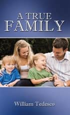 A True Family ebook by William Tedesco