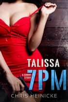 7PM - Talissa - 7PM, #4 ebook by Chris Heinicke