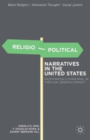 Religio-Political Narratives in the United States - From Martin Luther King, Jr. to Jeremiah Wright ebook by A. Sims,F. Powe,J. Hill