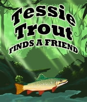 Tessie Trout Finds A Friend - Children's Books and Bedtime Stories For Kids Ages 3-9 ebook by Speedy Publishing
