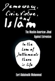 Democracy, Civic Virtue, and Islam - The Muslim-American Jihad Against Extremism ebook by Earl Abdulmalik Mohammed