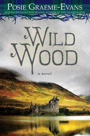 Wild Wood - A Novel ebook by Posie Graeme-Evans