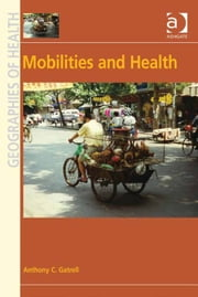 Mobilities and Health ebook by Professor Anthony C Gatrell,Professor Susan J Elliott,Dr Allison Williams
