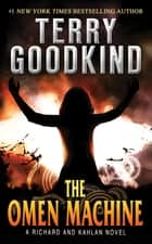 The Omen Machine - Sword of Truth - A Richard and Kahlan Novel ebook by Terry Goodkind