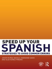 Speed Up Your Spanish - Strategies to Avoid Common Errors ebook by Javier Muñoz-Basols,Marianne David,Olga Núñez Piñeiro