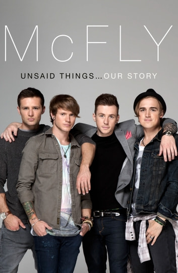McFly - Unsaid Things...Our Story ebook by Tom Fletcher,Danny Jones,Harry Judd,Dougie Poynter
