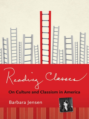 Reading Classes - On Culture and Classism in America ebook by Barbara Jensen