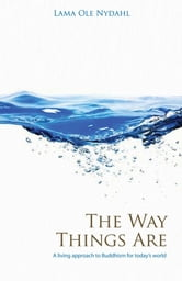 The Way Things Are: A Living Approach to Buddhism - A Living Approach to Buddhism ebook by Lama Ole Nydahl