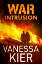 WAR: Intrusion - WAR Book 2 ebook by Vanessa Kier