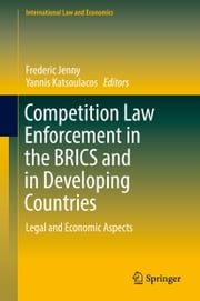 Competition Law Enforcement in the BRICS and in Developing Countries - Legal and Economic Aspects ebook by Frederic Jenny,Yannis Katsoulacos