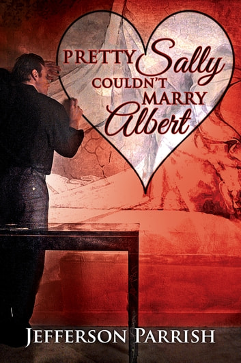 Pretty Sally Couldn't Marry Albert ebook by Jefferson Parrish