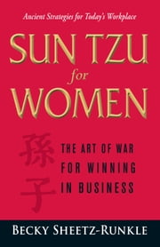 Sun Tzu for Women: The Art of War for Winning in Business ebook by Becky Sheetz-Runkle