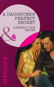 A Daughter's Perfect Secret (Mills & Boon Intrigue) (Perfect, Wyoming, Book 3) ebook by Kimberly Van Meter