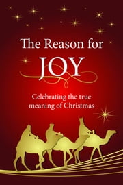 The Reason for Joy (eBook) - Celebrating the true meaning of Christmas ebook by Christian Art Publishers Christian Art Publishers