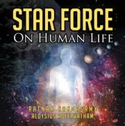 Star Force on Human Life ebook by Ratnam Kandasamy