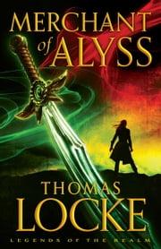 Merchant of Alyss (Legends of the Realm Book #2) ebook by Thomas Locke