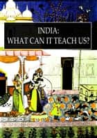 India: What Can It Teach Us? - A Course of Lectures DELIVERED BEFORE THE UNIVERSITY OF CAMBRIDGE ebook by F. MAX MiLLER, K.M.