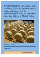 Soap Making: A Quick Guide ebook by Michelle Gaboya