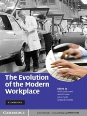 The Evolution of the Modern Workplace ebook by William Brown,Alex Bryson,John Forth,Keith Whitfield